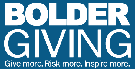 Bolder Giving - Give more. Risk more. Inspire more.